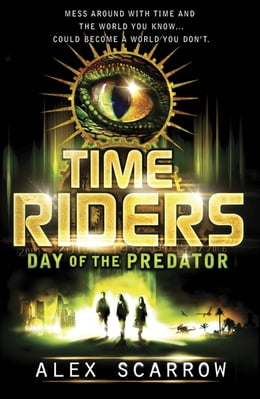 Book TimeRiders: Day of the Predator (Book 2): Day of the Predator (Book 2): Day of the Predator (Book 2) by Alex Scarrow