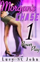 Morgan's Chase #1: Power Play by Lucy St. John