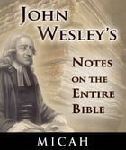 John Wesley's Notes on the Entire Bible-Book of Micah by John Wesley
