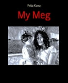 My Meg: A mother's love by Prita Kana