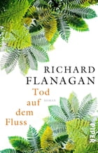 Tod auf dem Fluss by Richard Flanagan
