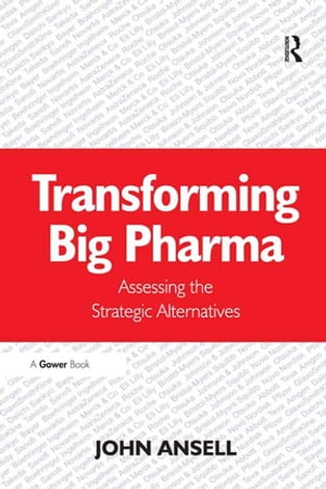 Transforming Big Pharma Assessing the Strategic Alternatives