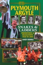 Plymouth Argyle: Snakes & Ladders - Promotions and Relegations 1930-2004 by Andy Riddle