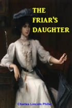 The Friar's Daughter by Charles Lincoln Phifer
