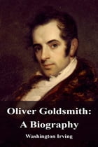 Oliver Goldsmith: A Biography by Washington Irving