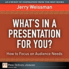 What's In a Presentation for You? How to Focus on Audience Needs by Jerry Weissman