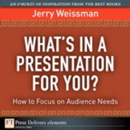 Book What's In a Presentation for You? How to Focus on Audience Needs by Jerry Weissman