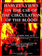 Harvey's Views on the Use of the Circulation of the Blood by John G. Curtis