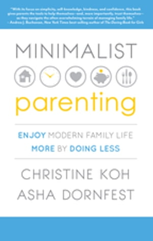 Minimalist Parenting Enjoy Modern Family Life More by Doing Less