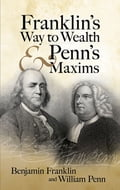 Franklin's Way to Wealth and Penn's Maxims 4ee30b69-4d56-4006-8199-47c49f311652