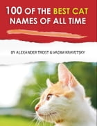 100 of the Best Cat Names of All Time by alex trostanetskiy