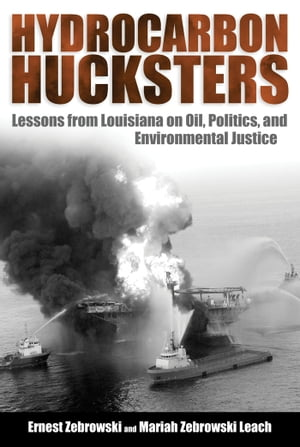 Hydrocarbon Hucksters Lessons from Louisiana on Oil,  Politics,  and Environmental Justice