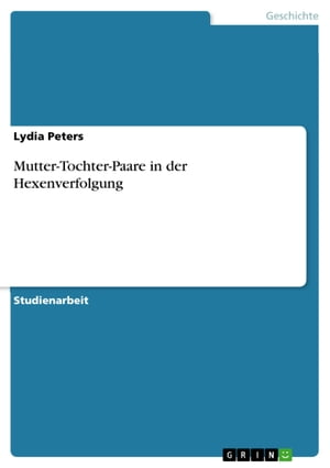 Mutter-Tochter-Paare in der Hexenverfolgung by Lydia Peters