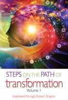 Steps on the Path of Transformation, Volume 1 by Robert Shapiro