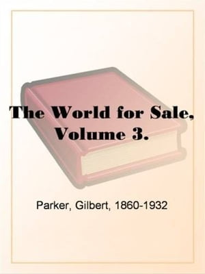 The World For Sale, Volume 3. by Gilbert Parker