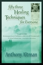 Fifty Three Healing Techniques for Everyone by Anthony Altman
