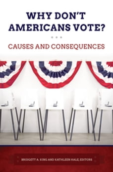 Why Don't Americans Vote? Causes and Consequences: Causes and Consequences