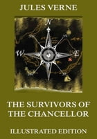 The Survivors of the Chancellor: Extended Annotated & Illustrated Edition by Jules Verne