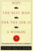 Why the Best Man for the Job Is a Woman: The Unique Female Qualities of Leadership by Esther Wachs Book