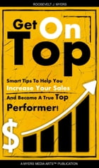 Get On Top: Secrets to Help You Increase Your Sales and Become a Top Performer by Roosevelt Myers