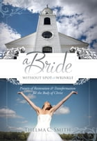 A Bride Without Spot or Wrinkle: Prayers of Restoration & Transformation for the Body of Christ by Thelma C. Smith