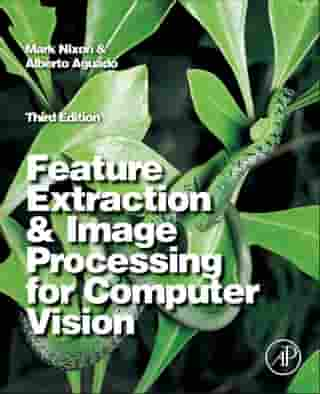 Feature Extraction and Image Processing for Computer Vision by Mark Nixon