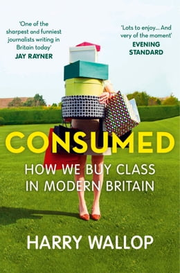 Book Consumed: How We Buy Class in Modern Britain by Harry Wallop