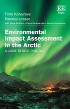 Environmental Impact Assessment in the Arctic: A Guide to Best Practice by Timo Koivurova