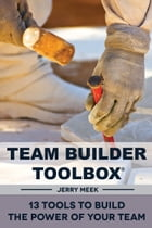Team Builder Toolbox: 13 Tools To Build The Power Of Your Team by Jerry Meek