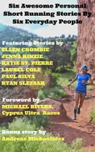 Six Awesome Personal Short Running Stories By Six Everyday People. by Andreas Michaelides