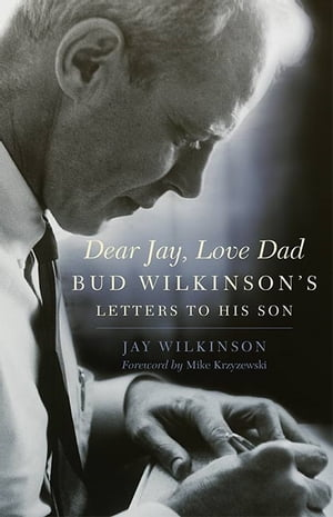 Dear Jay,  Love Dad Bud Wilkinson's Letters to His Son