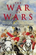 The War of Wars: The Epic Struggle Between Britain and France: 1789-1815 by Robert Harvey