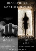 Blake Pierce: Mystery Bundle (Cause to Kill and Once Gone) by Blake Pierce