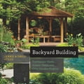 Backyard Building: Treehouses, Sheds, Arbors, Gates, and Other Garden Projects 45a69be8-f196-4ded-b430-d56d60baed9b