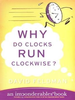 Book Why Do Clocks Run Clockwise?: Mysteries of Everyday Life Explained by David Feldman