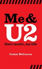 Me And U2: Their Music, My Life by Cathal McCarron