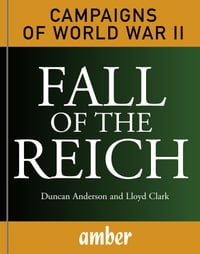 Campaigns of WWII: Fall of the Reich: D-Day, Arnhem, Bulge and Berlin