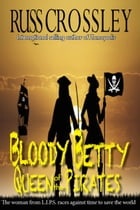 Bloody Betty, Queen of the Pirates by Russ Crossley