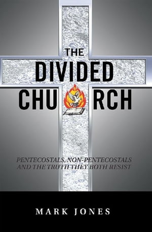 The Divided Church: Pentecostals, Non-Pentecostals and the Truth They Both Resist