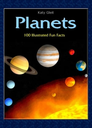 Planets: 100 Illustrated Fun Facts
