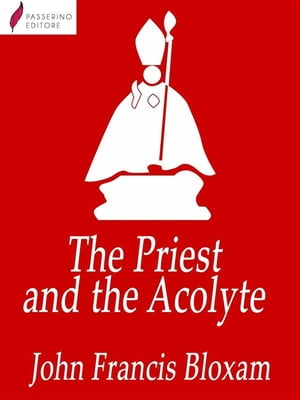 The Priest and the Acolyte: With an Introductory Protest by Stuart Mason by John Francis Bloxam