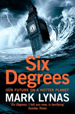 Book Six Degrees: Our Future on a Hotter Planet by Mark Lynas