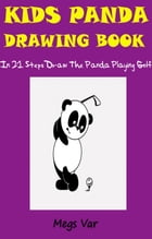 Kids Panda Drawing Book: In 21 Steps Draw The Panda Playing Golf by Megs Var