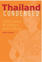 Thailand Condensed: 2,000 Years of History & Culture by Ellen London