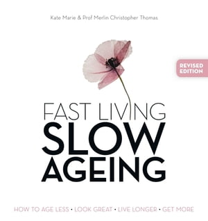 Fast Living, Slow Ageing How to Age Less,  Look Great,  Live Longer,  Get More