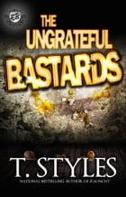 The Ungrateful Bastards (The Cartel Publications Presents) by T. Styles