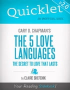 Quicklet on Gary D. Chapman's The 5 Love Languages (CliffNotes-like Summary) by Claire  Shefchik