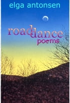 Road Dance: Poems by Elga Antonsen