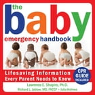 The Baby Emergency Handbook: Lifesaving Information Every Parent Needs to Know by Lawrence E. Shapiro, PhD