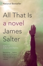 All That Is by James Salter
